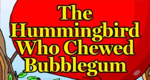 The Hummingbird Who Chewed Bubblegum