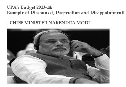 "CM Narendra Modi: ""UPA's Budget 2013-14: Example of Disconnect, Desperation and Disappointment!"""